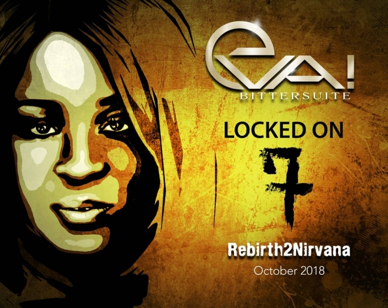 #Rebirth2Nirvana Eva bitter suite locked on 7 Music Release